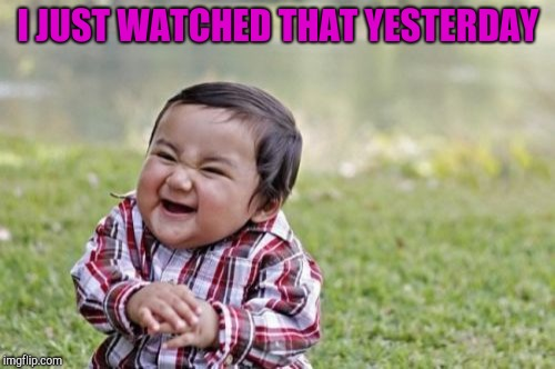Evil Toddler Meme | I JUST WATCHED THAT YESTERDAY | image tagged in memes,evil toddler | made w/ Imgflip meme maker