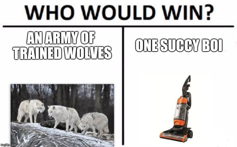 Who Would Win? Meme | AN ARMY OF TRAINED WOLVES ONE SUCCY BOI | image tagged in memes,who would win | made w/ Imgflip meme maker