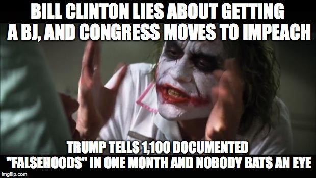 "Presidents Lie | BILL CLINTON LIES ABOUT GETTING A BJ, AND CONGRESS MOVES TO IMPEACH TRUMP TELLS 1,100 DOCUMENTED ""FALSEHOODS"" IN ONE MONTH AND NOBODY BATS A 