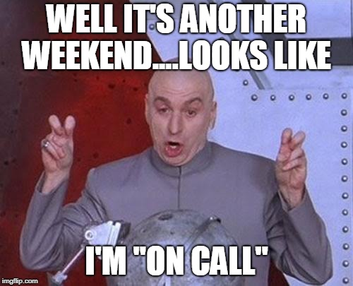 "Dr Evil Laser | WELL IT'S ANOTHER WEEKEND....LOOKS LIKE I'M ""ON CALL"" 