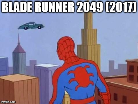Blade runner 2049 (2017) | BLADE RUNNER 2049 (2017) | image tagged in spiderman carrero,blade runner,memes,funny,spiderman | made w/ Imgflip meme maker