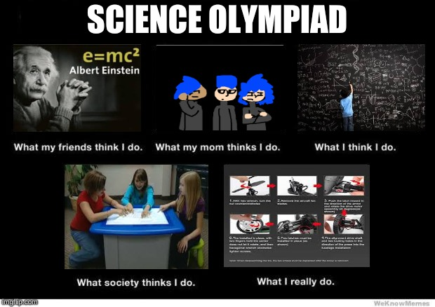 What I really do | SCIENCE OLYMPIAD | image tagged in what i really do | made w/ Imgflip meme maker