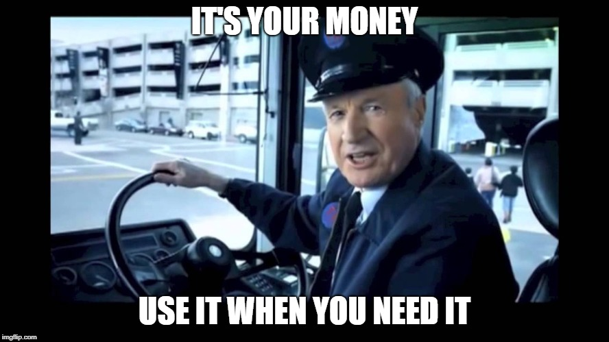 IT'S YOUR MONEY USE IT WHEN YOU NEED IT | made w/ Imgflip meme maker