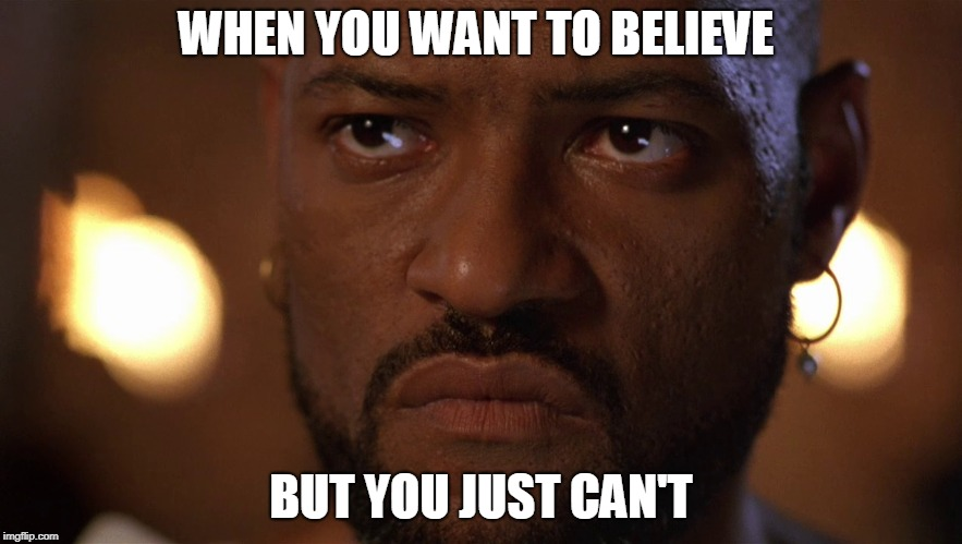 Othello in his feelings |  WHEN YOU WANT TO BELIEVE; BUT YOU JUST CAN'T | image tagged in othello | made w/ Imgflip meme maker