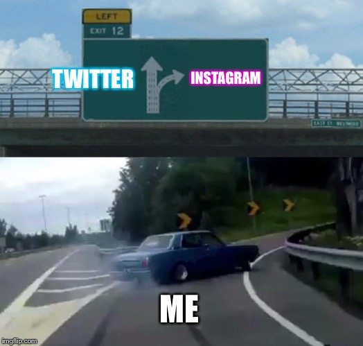 Left Exit 12 Off Ramp Meme | TWITTER INSTAGRAM ME | image tagged in memes,left exit 12 off ramp | made w/ Imgflip meme maker