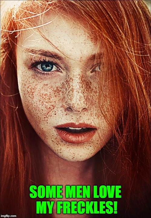 Redhead Obsession #40 | SOME MEN LOVE MY FRECKLES! | image tagged in vince vance,redheads,redhead week,freckles,pretty girl,blue eyes | made w/ Imgflip meme maker
