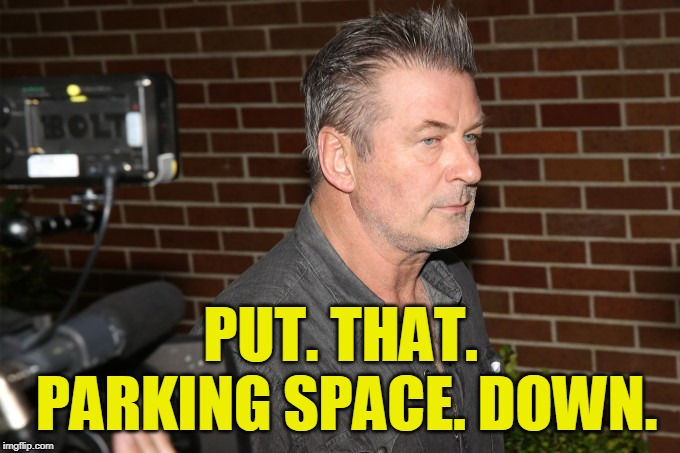 Coffee is for Closers | PUT. THAT. PARKING SPACE. DOWN. | image tagged in alec baldwin,glengarry glen ross | made w/ Imgflip meme maker