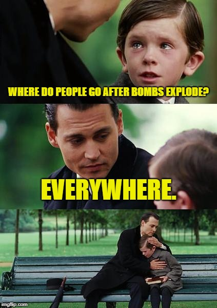 KA-Boom | WHERE DO PEOPLE GO AFTER BOMBS EXPLODE? EVERYWHERE. | image tagged in memes,finding neverland,bad jokes,cleanmemes | made w/ Imgflip meme maker