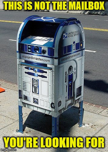 In a neighborhood far, far away... |  THIS IS NOT THE MAILBOX; YOU'RE LOOKING FOR | image tagged in memes,star wars,r2-d2,mailbox | made w/ Imgflip meme maker