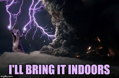 I'LL BRING IT INDOORS | made w/ Imgflip meme maker