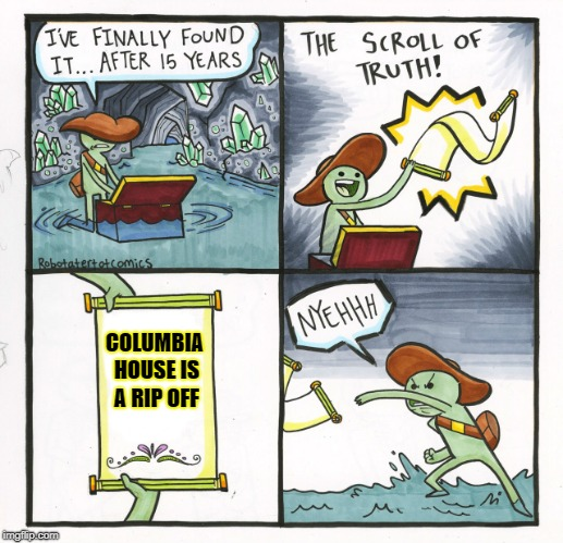 The Scroll Of Truth Meme | COLUMBIA HOUSE IS A RIP OFF | image tagged in memes,the scroll of truth | made w/ Imgflip meme maker