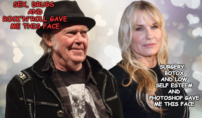 When will they learn to grow up disgracefully and not surgically | SEX, DRUGS AND ROCK'N'ROLL GAVE ME THIS FACE SURGERY, BOTOX AND LOW SELF ESTEEM AND PHOTOSHOP GAVE ME THIS FACE | image tagged in priss,neil young,daryl hannah | made w/ Imgflip meme maker