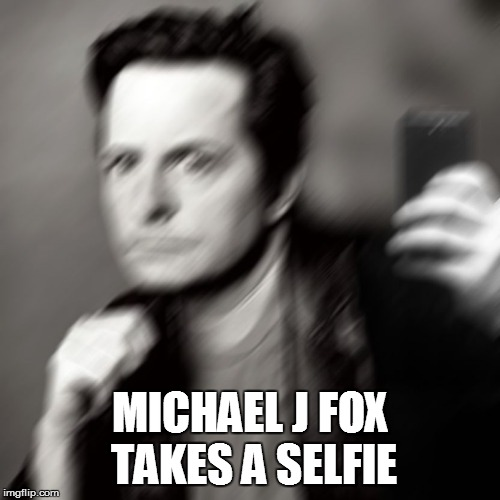 Michael J fox takes a selfie | MICHAEL J FOX TAKES A SELFIE | image tagged in michael j fox takes a selfie | made w/ Imgflip meme maker