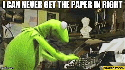 Kermit The Frog Typewriter | I CAN NEVER GET THE PAPER IN RIGHT | image tagged in kermit the frog typewriter | made w/ Imgflip meme maker