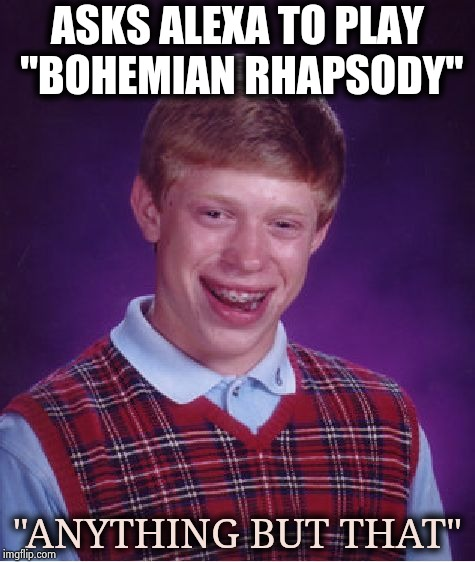 "Bad Luck Brian Meme | ASKS ALEXA TO PLAY ""BOHEMIAN RHAPSODY"" ""ANYTHING BUT THAT"" 