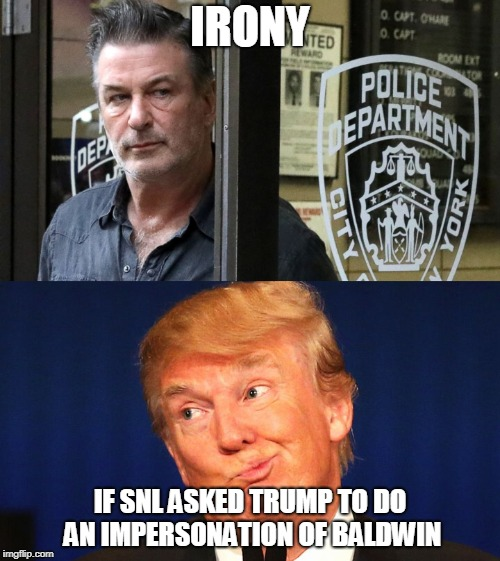 Karma 101 | IRONY IF SNL ASKED TRUMP TO DO AN IMPERSONATION OF BALDWIN | image tagged in irony,trump,alec baldwin,arrest,instant karma | made w/ Imgflip meme maker