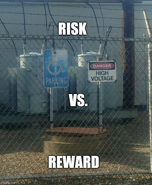 How my life is going | RISK REWARD VS. | image tagged in life lessons,risk,i too like to live dangerously | made w/ Imgflip meme maker