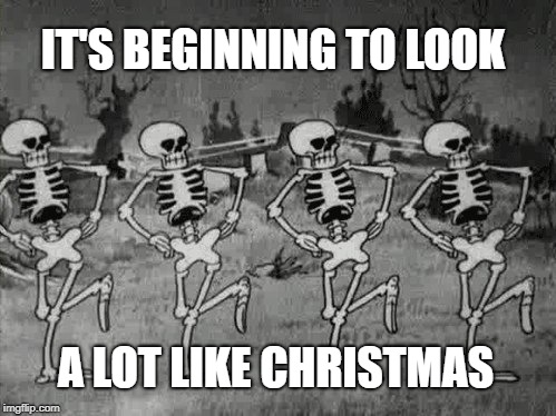 Sing along now... | IT'S BEGINNING TO LOOK A LOT LIKE CHRISTMAS | image tagged in spooky scary skeletons,christmas,christmas songs,holidays,a chorus line,musicals | made w/ Imgflip meme maker