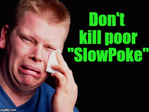 "cry | Don't kill poor ""SlowPoke"" 