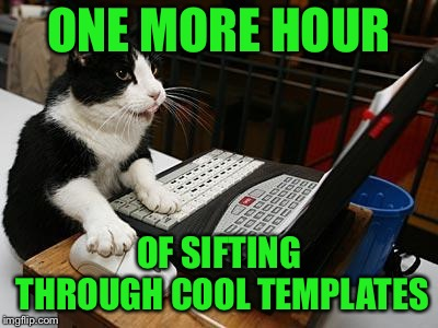 cat laptop | ONE MORE HOUR OF SIFTING THROUGH COOL TEMPLATES | image tagged in cat laptop | made w/ Imgflip meme maker