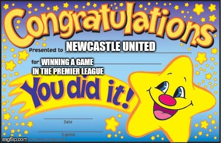 Happy Star Congratulations Meme | NEWCASTLE UNITED WINNING A GAME IN THE PREMIER LEAGUE | image tagged in memes,happy star congratulations,newcastle united,football | made w/ Imgflip meme maker