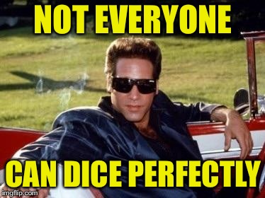 Andrew dice clay | NOT EVERYONE CAN DICE PERFECTLY | image tagged in andrew dice clay | made w/ Imgflip meme maker
