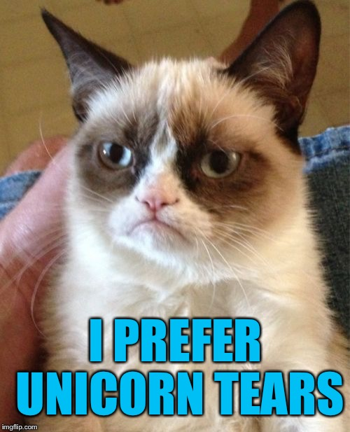 Grumpy Cat Meme | I PREFER UNICORN TEARS | image tagged in memes,grumpy cat | made w/ Imgflip meme maker