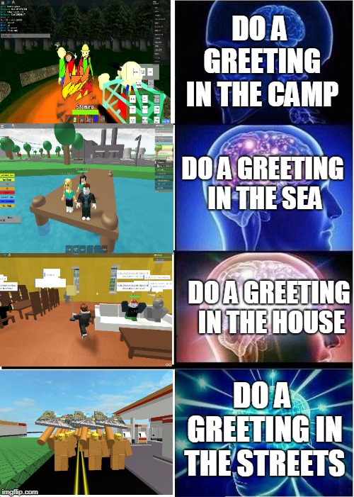 no idea for title | DO A GREETING IN THE CAMP DO A GREETING IN THE SEA DO A GREETING IN THE HOUSE DO A GREETING IN THE STREETS | image tagged in camping,sea,house,streets | made w/ Imgflip meme maker