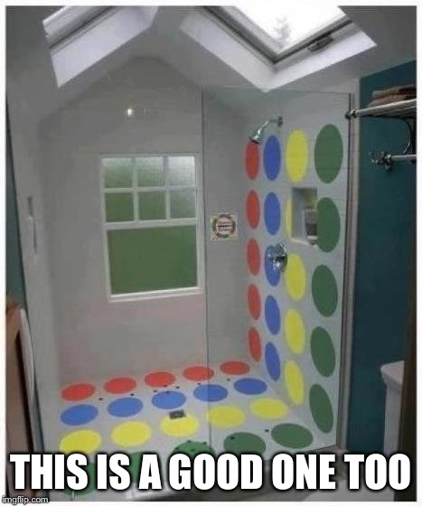 Shower Twister | THIS IS A GOOD ONE TOO | image tagged in shower twister | made w/ Imgflip meme maker
