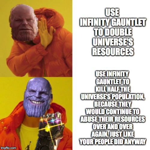 Why Thanos Didn't Double the Resources | image tagged in avengers infinity war,thanos,thanos snap,universe,balance,overpopulation | made w/ Imgflip meme maker