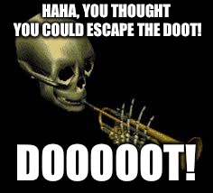 It may be November but... | HAHA, YOU THOUGHT YOU COULD ESCAPE THE DOOT! DOOOOOT! | image tagged in doot | made w/ Imgflip meme maker