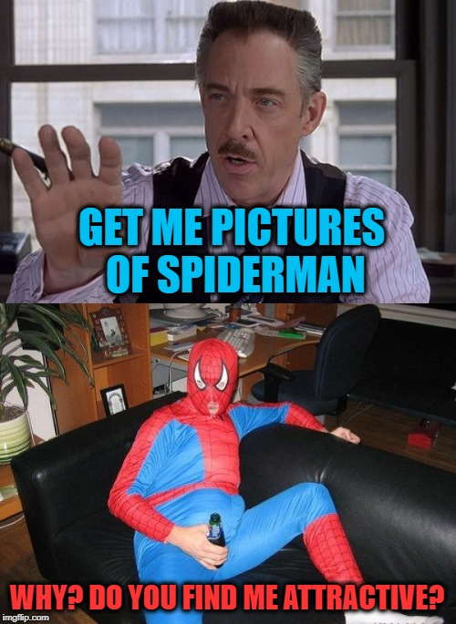 Secret Admirer  | GET ME PICTURES OF SPIDERMAN WHY? DO YOU FIND ME ATTRACTIVE? | image tagged in funny memes,spiderman,j jonah jameson | made w/ Imgflip meme maker