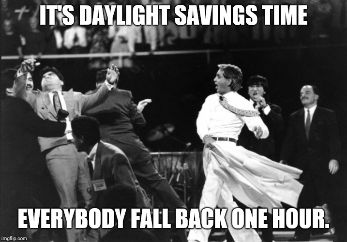 Don't forget | IT'S DAYLIGHT SAVINGS TIME EVERYBODY FALL BACK ONE HOUR. | image tagged in benny hinn | made w/ Imgflip meme maker