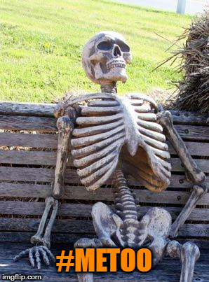 Waiting Skeleton Meme | #METOO | image tagged in memes,waiting skeleton | made w/ Imgflip meme maker