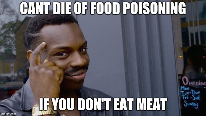 Roll Safe Think About It Meme | CANT DIE OF FOOD POISONING IF YOU DON'T EAT MEAT | image tagged in memes,roll safe think about it | made w/ Imgflip meme maker