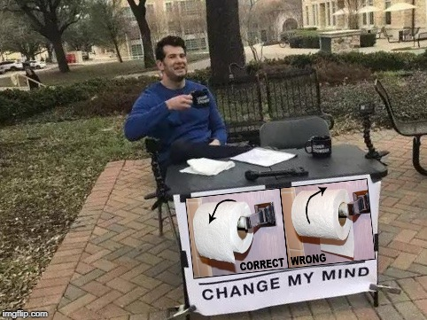 Forget politics, THIS is the real, compelling issue of our day! | image tagged in change my mind,toilet paper | made w/ Imgflip meme maker