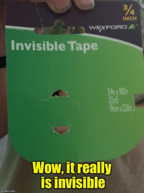 Truth in advertising | Wow, it really is invisible | image tagged in memes,invisible,tape | made w/ Imgflip meme maker