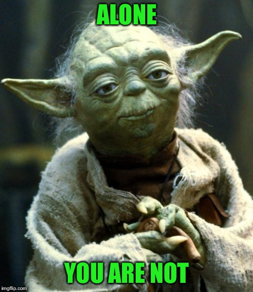 Star Wars Yoda Meme | ALONE YOU ARE NOT | image tagged in memes,star wars yoda | made w/ Imgflip meme maker