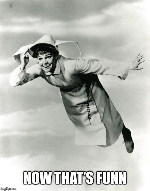 The Flying Nun | NOW THAT'S FUNNY | image tagged in the flying nun | made w/ Imgflip meme maker