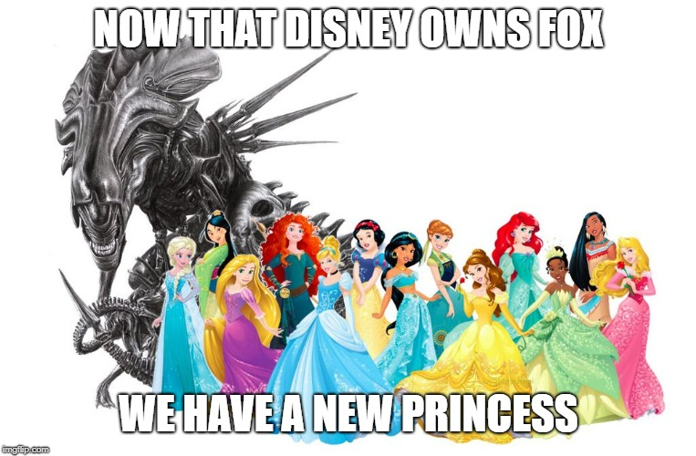 fruits of business | NOW THAT DISNEY OWNS FOX WE HAVE A NEW PRINCESS | image tagged in disney,alien,xenomorph,princess | made w/ Imgflip meme maker