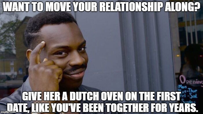 Roll Safe Think About It Meme | WANT TO MOVE YOUR RELATIONSHIP ALONG? GIVE HER A DUTCH OVEN ON THE FIRST DATE, LIKE YOU'VE BEEN TOGETHER FOR YEARS. | image tagged in memes,roll safe think about it | made w/ Imgflip meme maker