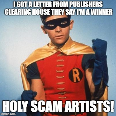 I'm sick of those letters | I GOT A LETTER FROM PUBLISHERS CLEARING HOUSE THEY SAY I'M A WINNER HOLY SCAM ARTISTS! | image tagged in robin,publishers clearing house,scam | made w/ Imgflip meme maker