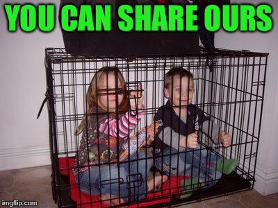 Kids in Crate | YOU CAN SHARE OURS | image tagged in kids in crate | made w/ Imgflip meme maker