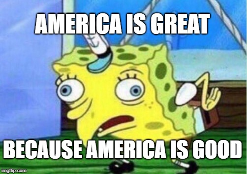 It isn't over yet | AMERICA IS GREAT BECAUSE AMERICA IS GOOD | image tagged in memes,mocking spongebob,hillary clinton | made w/ Imgflip meme maker