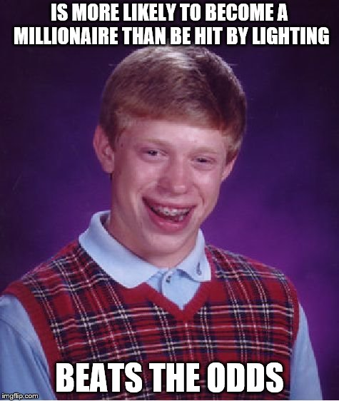 Bad Luck Brian | IS MORE LIKELY TO BECOME A MILLIONAIRE THAN BE HIT BY LIGHTING BEATS THE ODDS | image tagged in memes,bad luck brian,funny,chance,lightning,jokes | made w/ Imgflip meme maker