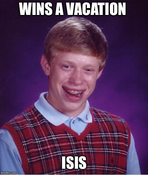Bad Luck Brian Meme | WINS A VACATION ISIS | image tagged in memes,bad luck brian,isis,vacation | made w/ Imgflip meme maker