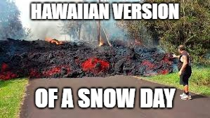 HAWAIIAN VERSION OF A SNOW DAY | made w/ Imgflip meme maker