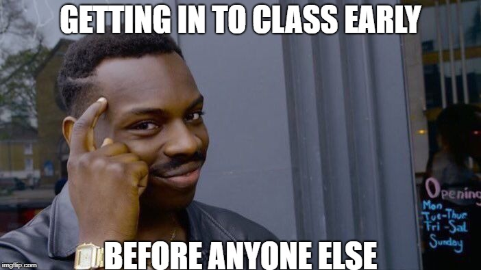 Roll Safe Think About It Meme | GETTING IN TO CLASS EARLY BEFORE ANYONE ELSE | image tagged in memes,roll safe think about it | made w/ Imgflip meme maker
