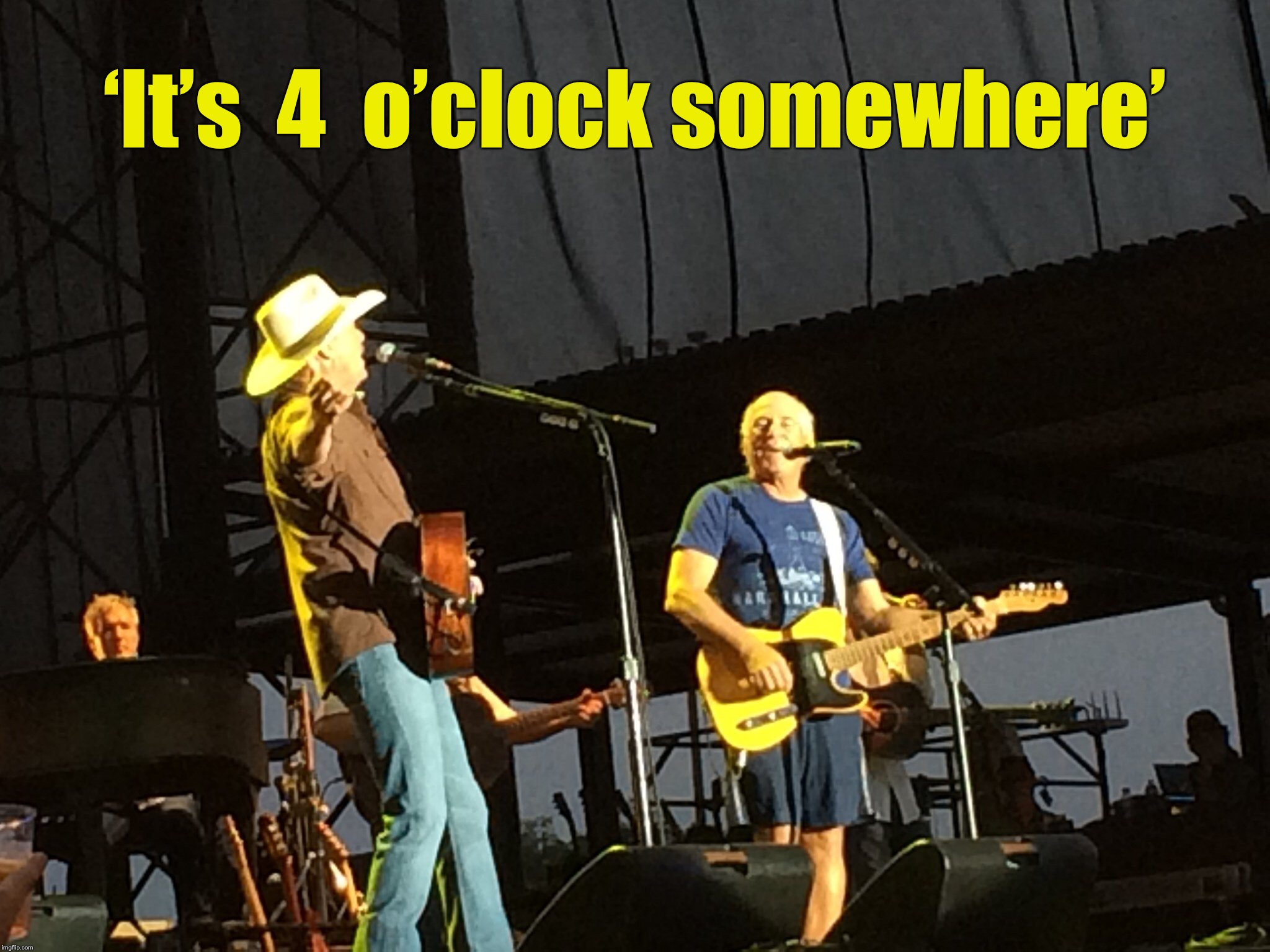 Stupid daylight saving time! |  'It's  4  o'clock somewhere' | image tagged in memes,jimmy buffett,alan jackson,5 oclock somewhere,daylight saving time | made w/ Imgflip meme maker