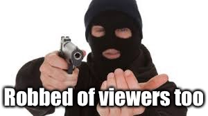 Robber | Robbed of viewers too | image tagged in robber | made w/ Imgflip meme maker